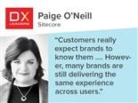 "Sitecore's Paige O'Neill: ""Customers really expect brands to know them, as they are providing data with every form-fill or with every click. However, many brands are still delivering the same experience across users"""