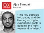 "Ajay Sampat, Instacart: ""The key obstacle to creating and delivering on digital experience goals is building the right team and mindset."""