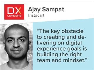 """Ajay Sampat, Instacart: """"The key obstacle to creating and delivering on digital experience goals is building the right team and mindset."""""""