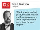 "Sean Ginevan of Google ""Sharing your project goals, success metrics and focusing on continual improvements are critical for any project."""