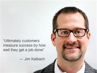 "Jim Kalbach quote ""Ultimately customers measure success by how well they can get the job done."""