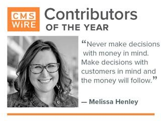 "Melissa Henley, ""Never make decisions  with money  in mind. Make decisions  with customers  in mind and money  will follow"""