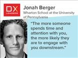 "Jonah Berger, ""The more someone spends time and attention with you, the more likely they are to engage with you downstream."""