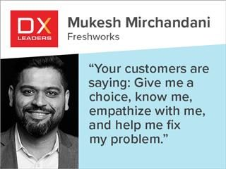 """Mukesh Mirchandani of Freshworks: """"Your customers are saying: Give me a choice, know me, empathize with me, and help me fix my problem."""""""