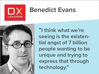 "Benedict Evans: ""I think what we're seeing is the existential angst of 7 billion people wanting to be unique and trying to express that through technology."""