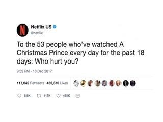 "Netflix Tweet: ""To the 53 people who've watched A Christmas Prince every day for the past 18 days: Who hurt you?"""