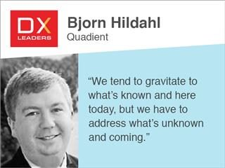 "Bjorn Hildahl of Quadient DX Leaders quote: ""We tend to gravitate to what's known and here today, but we have to address what's unknown and coming."""