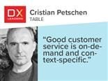 "TABLE's Cristian Petschen, ""Good customer service is on-demand and context specific."""
