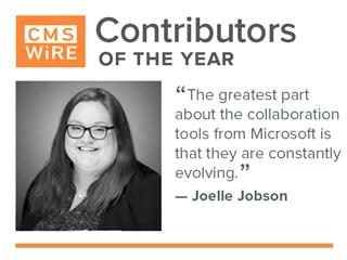 "CMSWire Contributor of the Year Joelle Jobson: ""The greatest part about the collaboration tools from Microsoft is that they are constantly evolving."""