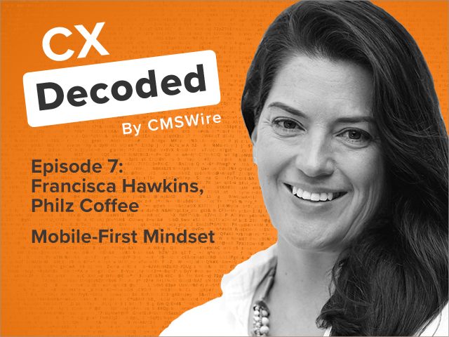 Francisca Hawkins joins the CX Decoded Podcast team to talk about building a mobile-first culture
