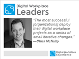 "Chris McNulty, senior product manager of SharePoint and Office 365 at Microsoft: ""The most successful [organizations] deploy their digital workplace projects as a series of small iterative changes."""
