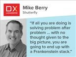 "Mike Berry of Shutterfly: ""If all you are doing is solving problem after problem ... with no thought given too the big picture, you are going to end up with a Frankenstein stack"""