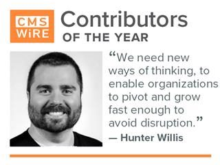 "Hunter Willis, CMSWire contributor of 2019: ""we need new ways of thinking, to enable organizations to pivot and grow fast enough to avoid disruption"""