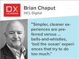 "Brian Chaput of  HCL: ""simpler, cleaner experiences are preferred versus what you may think of as a complete bells-and-whistles, 'boil the ocean' experience that tries to do too much"""