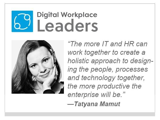 """Tatyana Mamut: """"The more that IT and HR can work together to create a holistic approach to designing the people, processes and technology together, the more productive the enterprise will be."""""""