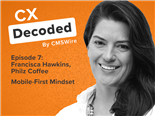 CX Decoded Podcast with Francisca Hawkins - Building a Mobile-First Mindset