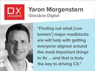 "Yaron Morgenstern, DX Leaders profile: """"Finding out what [customers'] major roadblocks are will help with getting everyone aligned around the most important things to fix and what the root causes are, and that is truly the key to driving CX."""
