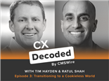 Ratul Shah and Tim Hayden on the CX Decoded Podcast by CMSWire