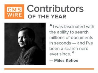 "CMSWire contributor of 2018, Miles Kehoe: ""I was fascinated with the ability to search millions of documents in seconds — and I've been a search nerd ever since."""