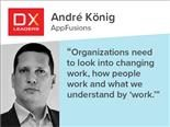 """Organizations need to look into changing work and how people work and what we understand by 'work.'"" – André König of AppFusions"