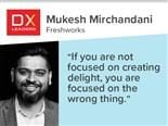 "Freshwork's Mukesh Mirchandani:  ""If you are not focused on creating delight,  you are focused on the wrong thing."""